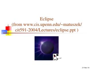 Eclipse (from cis.upenn/~matuszek/ cit591-2004/Lectures/eclipse )