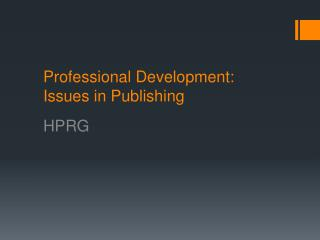 Professional Development:  Issues in Publishing