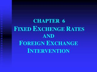 CHAPTER  6 F IXED  E XCHENGE  R ATES AND  F OREIGN  E XCHANGE  I NTERVENTION