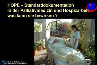 HOPE – Standarddokumentation  in der Palliativmedizin und Hospizarbeit was kann sie bewirken ?