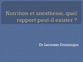 Nutrition et anesthésie, quel rapport peut-il exister ?