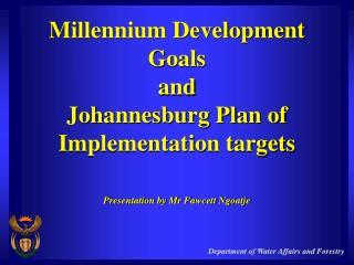 Millennium Development Goals  and  Johannesburg Plan of Implementation targets