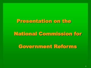 Presentation on the  National Commission for Government Reforms