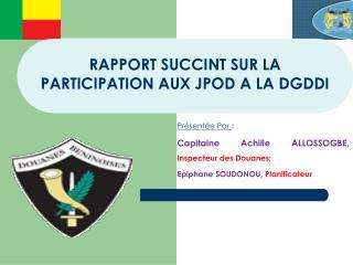 RAPPORT SUCCINT SUR LA PARTICIPATION AUX JPOD A LA DGDDI