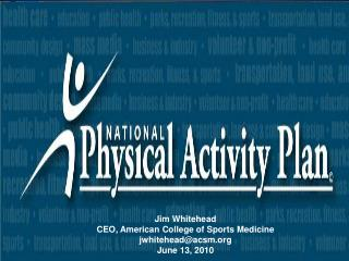 Jim Whitehead CEO, American College of Sports Medicine jwhitehead@acsm June 13, 2010