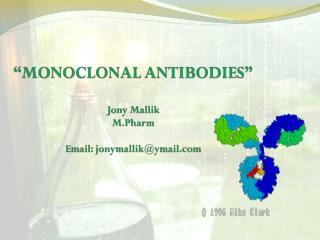 �MONOCLONAL ANTIBODIES� Jony Mallik M.Pharm Email: jonymallik@ymail