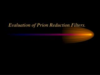 Evaluation of Prion Reduction Filters.