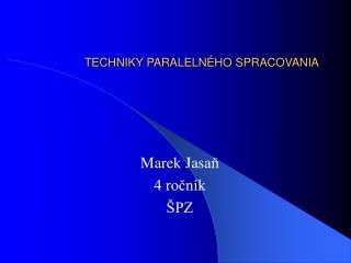 TECHNIKY PARALELNÉHO SPRACOVANIA