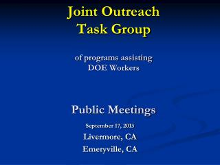 Joint Outreach Task Group  of programs assisting  DOE Workers Public Meetings