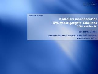 A bizalom menedzselése XVI. Vezérigazgató Találkozó 2008. október 16.