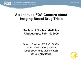 A continued FDA Concern about  Imaging Based Drug Trials   Society of Nuclear Medicine Albuquerque, Feb 1-2, 2009