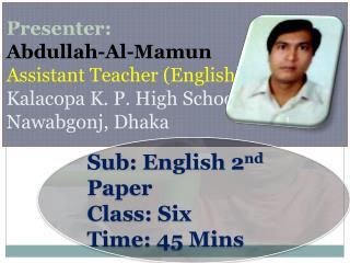Presenter: Abdullah-Al- Mamun Assistant Teacher (English) Kalacopa  K. P. High School