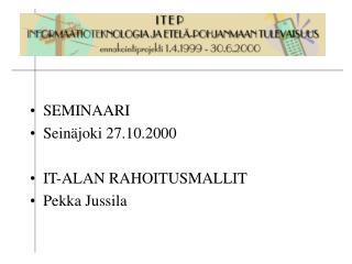 SEMINAARI  Sein�joki 27.10.2000 IT-ALAN RAHOITUSMALLIT Pekka Jussila