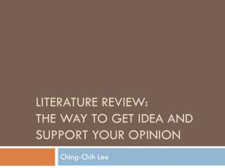 LITERATURE REVIEW:  THE WAY TO GET IDEA AND SUPPORT YOUR OPINION