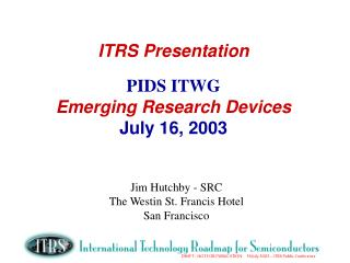 ITRS Presentation PIDS ITWG Emerging Research Devices July 16, 2003