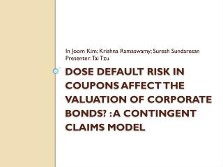Dose Default Risk in Coupons Affect the Valuation of Corporate Bonds? : A Contingent Claims Model