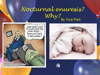 Nocturnal enuresis? Why?