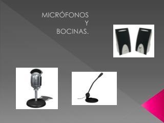 MICRÓFONOS  Y BOCINAS.