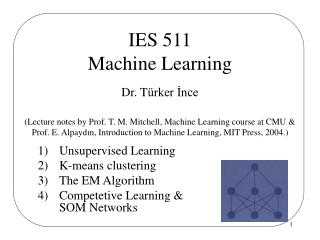 Unsupervised Learning K-means clustering The EM Algorithm Competetive Learning & SOM Networks
