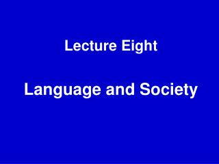 Lecture Eight    Language and Society