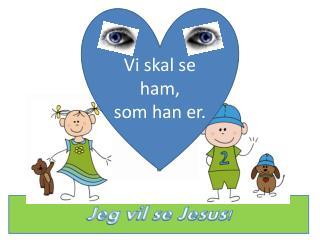 Jeg vil se Jesus!
