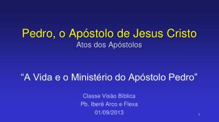 Pedro, o Apóstolo de Jesus Cristo Atos dos Apóstolos