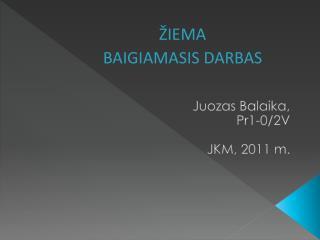 Juozas  Balaika , Pr1-0/2V JKM, 2011 m.