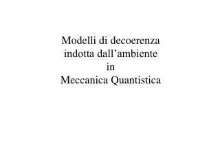 Modelli di decoerenza  indotta dall'ambiente  in  Meccanica Quantistica