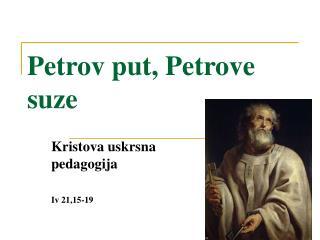 Petrov put, Petrove suze