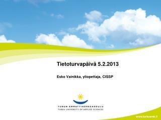 Tietoturvap�iv� 5.2.2013 Esko Vainikka, yliopettaja, CISSP