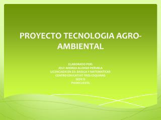 PROYECTO TECNOLOGIA AGRO-AMBIENTAL
