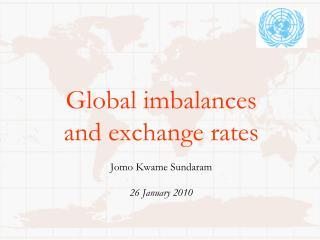 Global imbalances and exchange rates Jomo Kwame Sundaram 26 January 2010