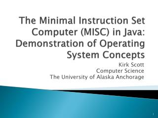 The Minimal Instruction Set Computer (MISC) in  Java: Demonstration of Operating System Concepts