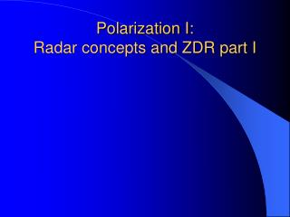 Polarization I: Radar concepts and ZDR part I
