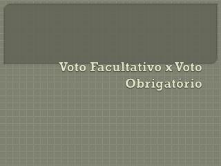 Voto Facultativo x Voto Obrigatório