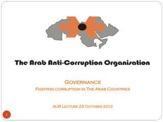 Governance Fighting corruption in The Arab Countries AUB Lecture 23 October 2012