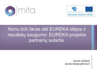 Noriu būti tikras dėl EUREKA idėjos ir rezultatų saugumo: EUREKA projekto partnerių sutartis.