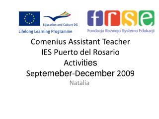 Comenius Assistant Teacher IES Puerto del Rosario Activ ities Sept emeber -D ecember  2009