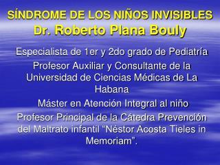 S NDROME DE LOS NI OS INVISIBLES            Dr. Roberto Plana Bouly