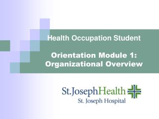 Health Occupation Student  Orientation Module 1: Organizational Overview