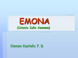 EMONA (Colonia Iulia Aemona)