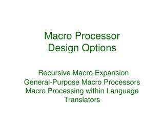 Macro Processor Design Options   Recursive Macro Expansion General-Purpose Macro Processors Macro Processing within Lang