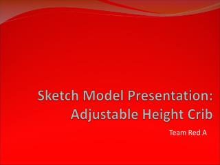 Sketch Model Presentation: Adjustable Height Crib