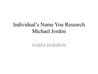 Individual�s Name You  Research Michael Jorden