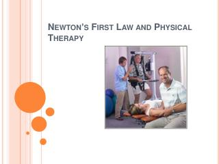 Newton s First Law and Physical Therapy