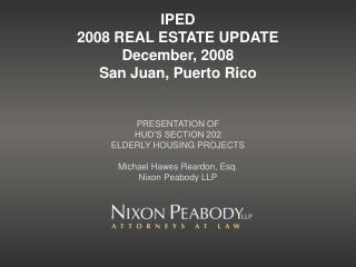 IPED 2008 REAL ESTATE UPDATE December, 2008 San Juan, Puerto Rico
