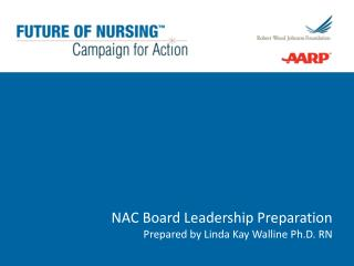 NAC Board Leadership  Preparation Prepared by Linda Kay  Walline  Ph.D. RN