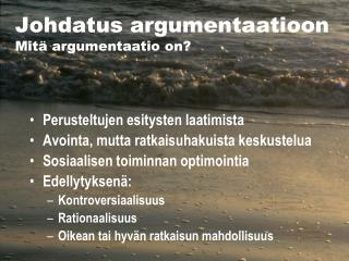 Johdatus argumentaatioon Mit� argumentaatio on?