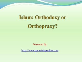 Islam is Orthodoxy or Orthopraxy