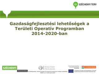 Gazdaságfejlesztési lehetőségek a Területi Operatív Programban 2014-2020-ban